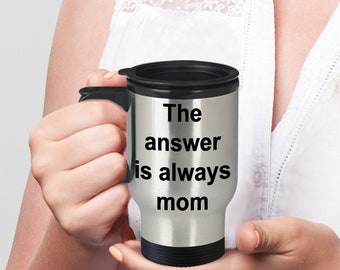 Mother's Day - Gift for Mom - The answer is always mom Travel Mug
