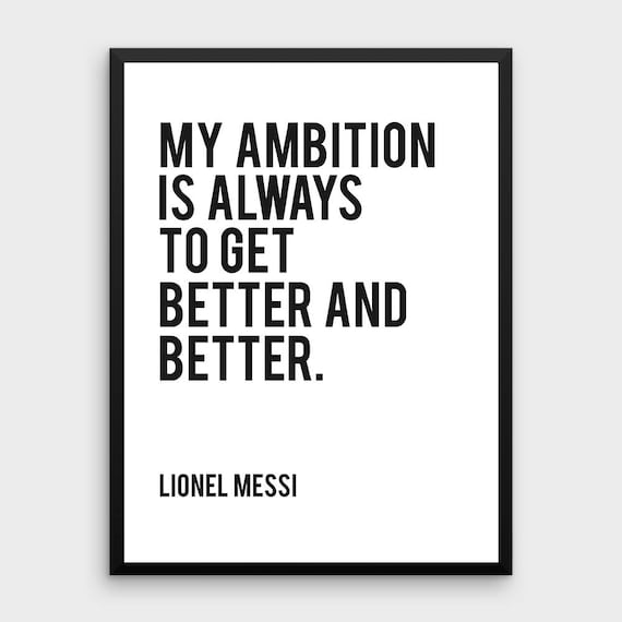 Attractive Lionel Messi Quote Print My Ambition Is Always To Get Better