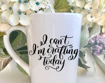I can't today I'm crafting, crafty mom, crafty mommy, I can't, not today, but first coffee, coffee lover, craft lover, crafty girl