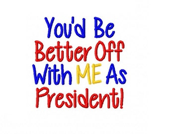 You'd Be Better Off With Me As President - Funny Political Machine Embroidery Design - 4x4 Instant Download