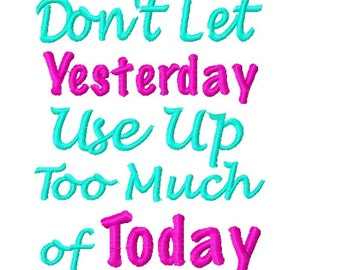 INSTANT DOWNLOAD - Don't Let Yesterday Use Up Too Much of Today - Machine Embroidery Design - 5x7
