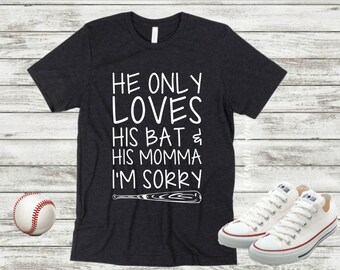 He Only Loves His Bat And His Momma, I'm Sorry on a Bella Canvas T-shirt, Baseball Mom