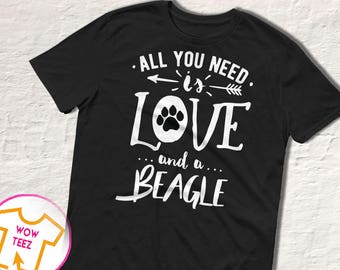 Beagle T-shirts, All You Need is Love, and a Beagle, Dog Lover's T-shirt, Beagle Gifts, Beagle Lover, Funny Beagle Shirt