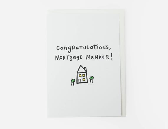 Congratulations, mortgage wanker! - New home card.