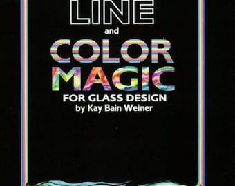 LINE and COLOR MAGIC for Glass Design  -  by Kay Bain Weiner
