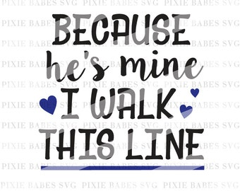 Because He's Mine I Walk This Line SVG, Thin Blue Line SVG, Back the Blue svg, Cricut svg, Silhouette svg, Police Wife SVG, Coffee Mug svg