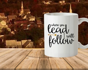 Where You Lead, 11 oz. Mug