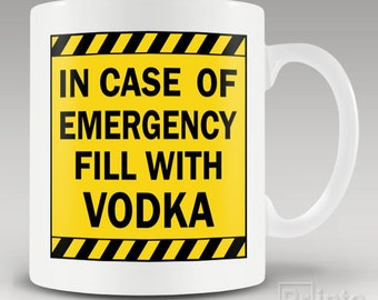 Funny novelty coffee mug In Case Of Emergency Fill With VODKA alcohol - gift for him or her