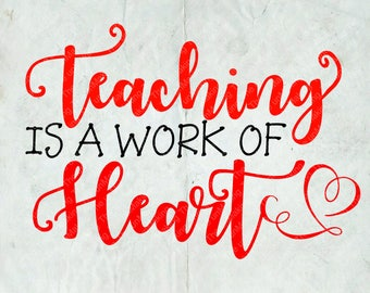 Teaching is a work of Heart, svg, Cut file, DXF, SVG, PNG perfect for Silhouette or Cricut, Valentine's file, Teacher