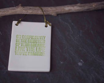 Go Confidently in the Direction of Your Dreams.. ~ Ceramic Plaque ~ Hanging Sign ~ Handmade ~ Quote ~ Home Decor ~ Gift