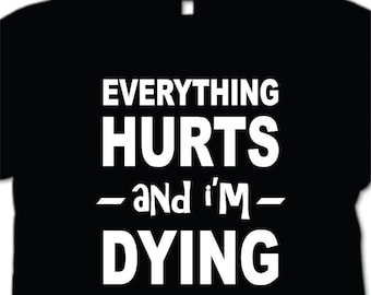 Everything Hurts And I'm Dying T-shirt  Running Work Out. Fitness