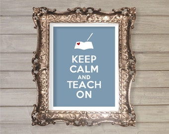 Keep Calm and Teach On - 8x10- Instant Download - Digital Printable Poster, Print, Typography, Art, Print JPEG Image