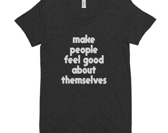 Women's Crew Neck T-shirt - Make People Feel Good About Themselves