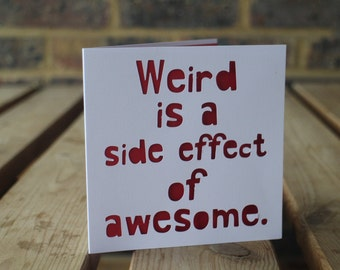 Weird is a side effect of awesome card