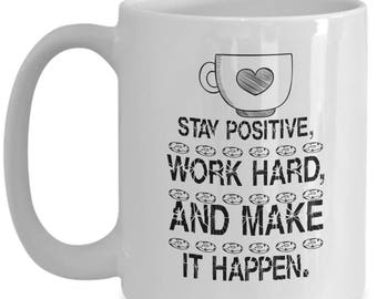 Stay Positive Work Hard Make it Happen, Motivational Coffee Mug, Coolest Gift