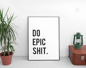Do Epic Shit Printable Wall Art, Printable Art, Dorm Decor, Quote Print, Wall Art Print, Motivation Wall Decor, Poster, Office Decor