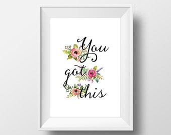 You Got This Quote Art Print Printable Floral Typography Artwork 8x10 & 8,5x11 Calligraphy Motivational Sign Inspirational Print Wall Art
