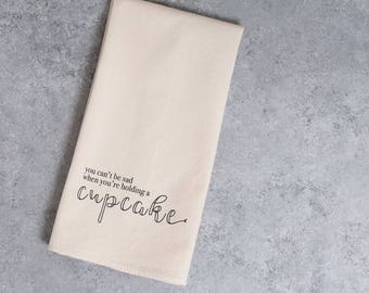 You Can't Be Sad When You're Holding A Cupcake | Tea Towel