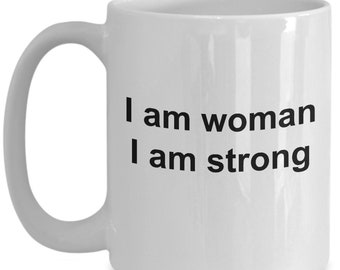I am woman i am strong - coffee mug gift for her