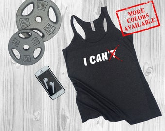 I CAN (I Can't crossed out) - Women's Custom Tank, Workout Tank Top, Motivational/Funny Gym Shirt, Fitness Tank Top
