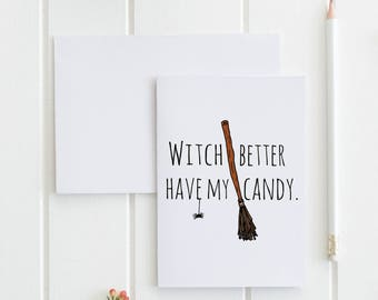 Witch Better Have My Candy Greeting Card, Funny,  Buy 1 or a discounted set of 3/ set of 10.