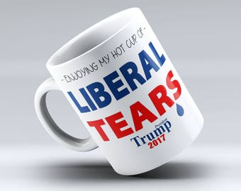 Donald Trump Coffee Mug, Donald Trump, Liberal Tears, Trump 2017, Trump Coffee Mug, Trump Mug, Coffee Mug, President Trump 2017