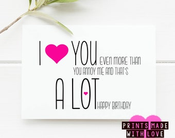 Boyfriend birthday card / Girlfriend birthday card / Husband / Wife 'I love you more than you you annoy me and that's a lot Happy Birthday