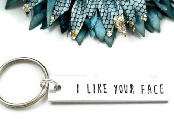 I Like Your Face Keychain | Boyfriend Gift | Boyfriend Keychain | Boyfriend Birthday Gift | Husband Gift | Husband Valentine Day Gift