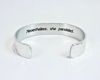 "Inspirational Gift / Encouragement Gift ~ Nevertheless, she persisted. ~ 1/2"" message cuff / Divorce Gift / Best Friend Gift / Recovery"
