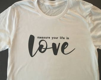 Measure Your Life In Love: a Rent lyric tee shirt