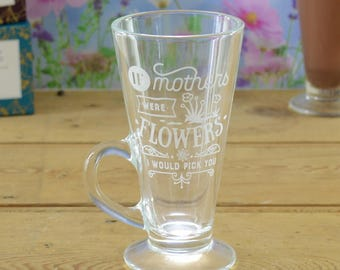 If Mothers Mums Were Flowers Personalised Engraved Latte Coffee Glass Mug