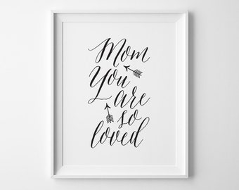 Mother Gift for Mom, Mom You Are So Loved Typography Print, Mothers Day Print, Black and White Decor, Gift for New Mom, Mothers Day Gift
