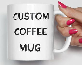 Design Your Own Mug - Custom Mug - Expediated Production and Guarantee Delivery Before Christmas - Personalized Mug - Custom Coffee Mug