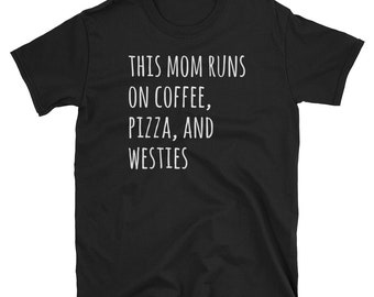 Coffee, Pizza And Westie T-Shirt, Funny West Highland White Terrier Shirt, Cute Dog Gifts Tee