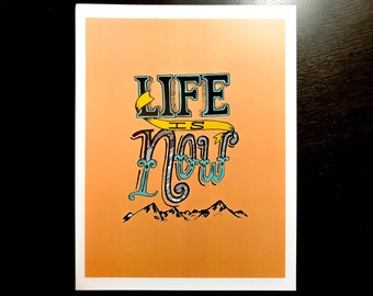 Life Is Now Print