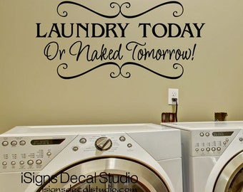 Laundry Room Vinyl Wall Decal - Laundry Today Or Naked Tomorrow Decal - Laundry Wall Decal - Laundry Room Decal - Laundry Wall Quote-Sticker