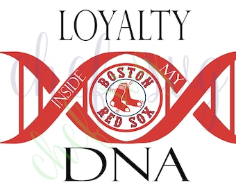Loyalty inside my DNA Boston Red Sox svg Quote, Quote Overlay, SVG, Vinyl, Cutting File, PNG, Cricut, Cut Files, Clip Art, Dxf, Vector File