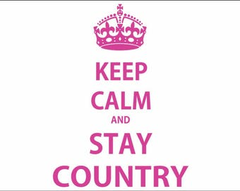 Keep Calm and Stay Country / vehicle decals / auto graphics / window / wall / home décor sticker / country girl / trucks