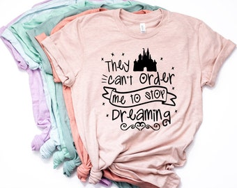 They Can't Order Me to Stop Dreaming | Disney Shirts | Disney Shirts for Women | Disney World Shirt | Disney Shirt | Magic Kingdom Shirt