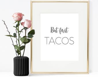 But first tacos, Printable Quote, Printable Wall art