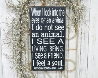 READY TO SHIP~    When I look into the eyes of an animal I do not see an animal...,  9.5x18 Solid Wood Sign, Choose color & hanger