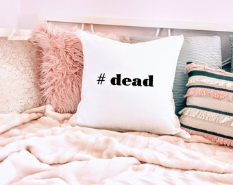 Dead #dead - quote throw pillow im dead im dying dead white pillowcase imdead gift birthday gift home decor birthday gift