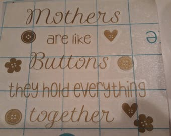 Mothers are like buttons vinyl decal. 19cm x 18cm. In gold can be made in black or silver.permanent vinyl.