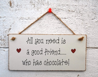 All You Need is a Good Friend... Chocolate Hanging Plaque/Sign