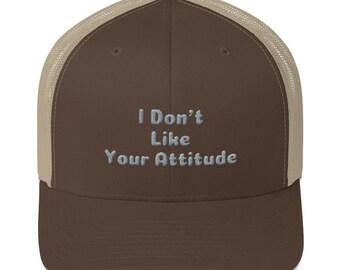 """Trucker Cap """"I don't like your attitude."""""""