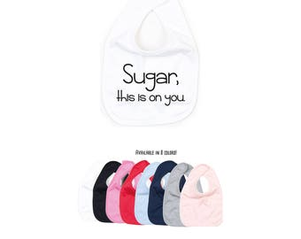 Sugar this is on you, baby bib, hyperactive baby, adhd baby, baby shower gift, funny baby bib, organic bib, graphic bib, bib with saying