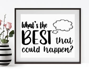 What's The Best That Could Happen,Motivational Art ,Digital Print Instant Downloads