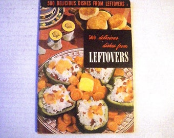 1950s 500 Delicious Leftovers Recipes Cookbook - Eggs / Sour Milk / Bread / Rice / Coffee / Vegetables