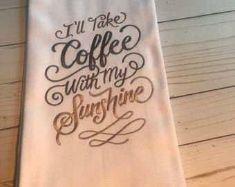 Embroidered Dish Towel,I'll take coffee with my sunshine,Coffee,gift,kitchen,house warming,cotton,machine embroidery,birthday,bridal shower