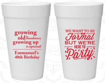 40th Birthday Styrofoam Cups, Growing Old, Growing Up, Formal but here to party, Birthday Foam Cups (20135)
